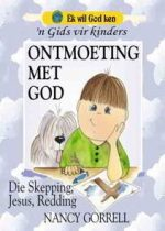 Ek will God ken - 'n Gids vir Kinder - Ontmoeting met God deur Nancy Gorrel.jpg