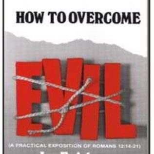 How to Overcome Evil - A practical Exosition of Romans 12:14-21