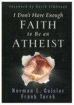 I don't Have Enough Faith to Be an Atheist - by  Norman L. Geisler a Frank Turek.jpg